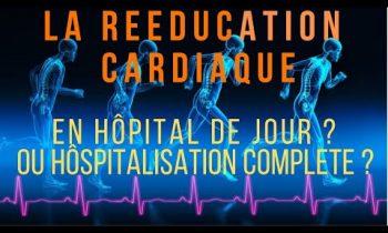 Rééducation cardiaque : hospitalisation de jour ou complète ? (Témoignage)